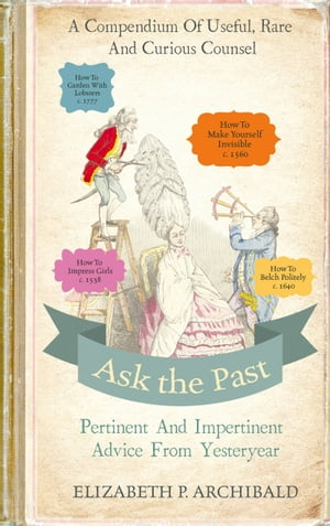 Ask the Past Pertinent and Impertinent Advice from Yesteryear