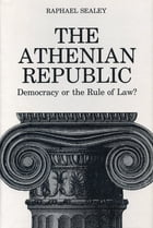 The Athenian Republic: Democracy of the Rule of Law? by Raphael Sealey