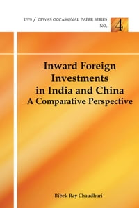 Inward Foreign Investments in India and China: A Comparative Perspective: A Comparative Perspective