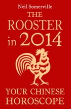 The Rooster in 2014: Your Chinese Horoscope by Neil Somerville