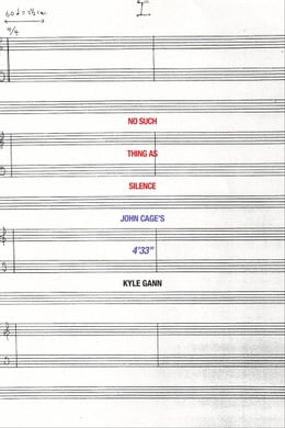 "Book No Such Thing as Silence: John Cage's 4'33"" by Kyle Gann"