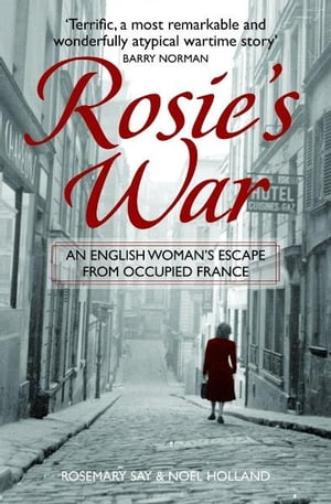 Rosie's War An Englishwoman's Escape From Occupied France