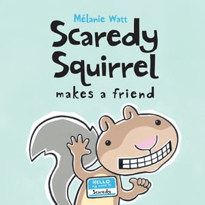 Scaredy Squirrel Makes a Friend de Mélanie Watt