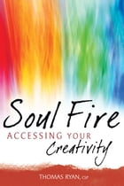 Soul Fire: Accessing Your Creativity by Thomas Ryan