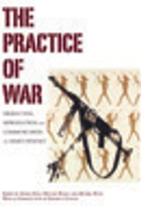 The Practice of War: Production, Reproduction and Communication of Armed Violence