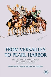 From Versailles to Pearl Harbor: The Origins of the Second World War in Europe and Asia