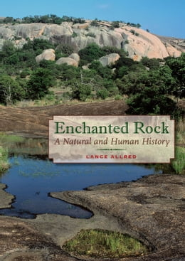 Book Enchanted Rock: A Natural and Human History by Lance Allred