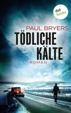 Tödliche Kälte: Roman by Paul Bryers