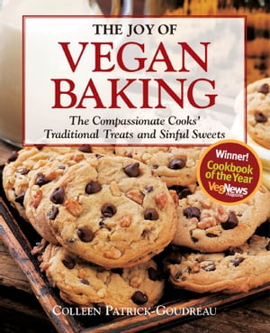 The Joy of Vegan Baking: The Compassionate Cooks' Traditional Treats and Sinful Sweets: The Compassionate Cooks' Traditional Treats and Sinful Sweets