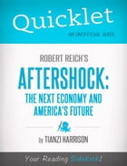 Quicklet on Aftershock: The Next Economy and America's Future (CliffNotes-like Summary) by Tianzi  Harrison