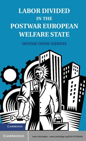 Labor Divided in the Postwar European Welfare State The Netherlands and the United Kingdom