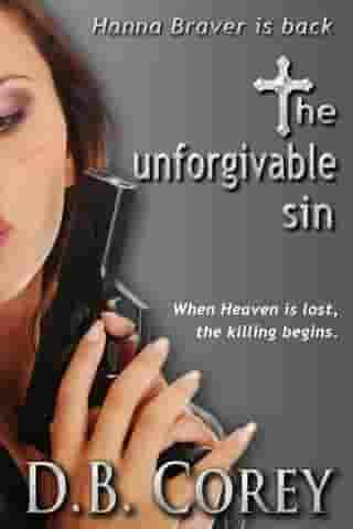 The Unforgivable Sin: When Heaven is lost, the killing begins. by D.B. Corey