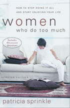 Women Who Do Too Much: How to Stop Doing It All and Start Enjoying Your Life by Patricia Sprinkle