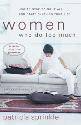 Book Women Who Do Too Much: How to Stop Doing It All and Start Enjoying Your Life by Patricia Sprinkle
