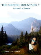 The Shining Mountains 7: Indian Summer by charles fisher