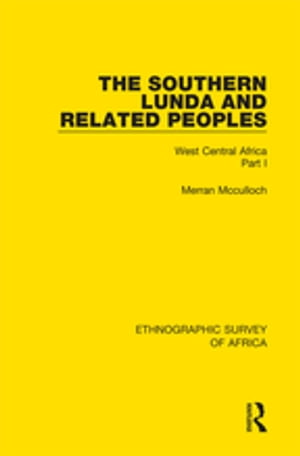 The Southern Lunda and Related Peoples (Northern Rhodesia,  Belgian Congo,  Angola) West Central Africa Part I