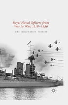 Royal Naval Officers from War to War, 1918-1939