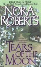 Tears of the Moon: Gallaghers of Ardmore Trilogy by Nora Roberts