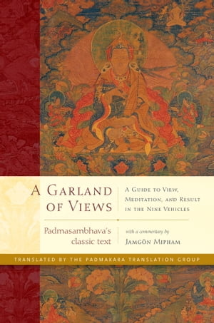 A Garland of Views A Guide to View,  Meditation,  and Result in the Nine Vehicles