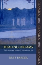 Healing Dreams: Their power and purpose in your spiritual life by Russ Parker