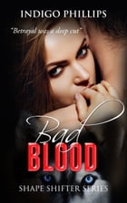Bad Blood Shape Shifter Series by Indigo G Phillips