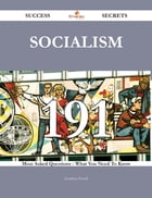 Socialism 191 Success Secrets - 191 Most Asked Questions On Socialism - What You Need To Know