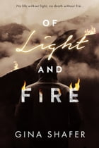 Of Light And Fire by Gina Shafer