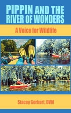 Pippin and the River of Wonders: A Voice for Wildlife by DVM Stacey Gerhart