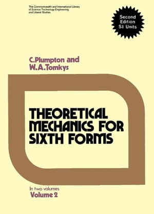 Theoretical Mechanics for Sixth Forms: in Two Volumes