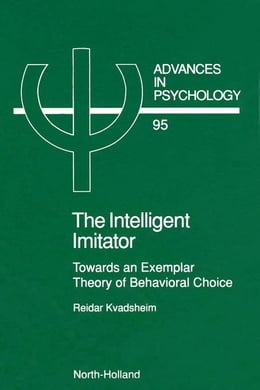 Book The Intelligent Imitator: Towards an Exemplar Theory of Behavioral Choice by Kvadsheim, R.