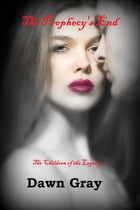 The Vampire Legacy VI: The Prophecy's End by Dawn Gray