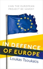 In Defence of Europe: Can the European Project Be Saved?