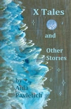 X Tales and Other Stories by Aida Pavletich