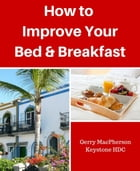 How to Improve your Your Bed & Breakfast Success by Gerry MacPherson