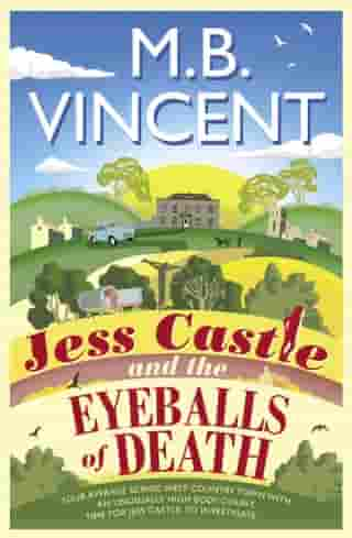 Jess Castle and the Eyeballs of Death: A Jess Castle Investigation, for fans of The Thursday Murder Club by M B Vincent