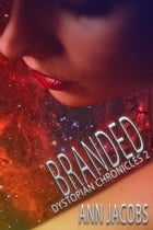 Branded: Dystopian Chronicles, #2 by Ann Jacobs