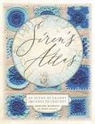 Siren's Atlas UK Terms Edition: An Ocean of Granny Squares to Crochet by Shelley Husband