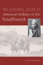 The Columbia Guide to American Indians of the Southwest by Trudy Griffin-Pierce