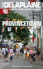 Provincetown: The Delaplaine 2016 Long Weekend Guide by Andrew Delaplaine
