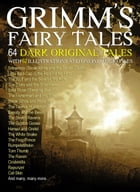 Grimm's Fairy Tales: 64 Dark Original Tales with 62 Illustrations (Also, Free Links to Audio Files) by The Grimm Brothers