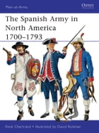 The Spanish Army in North America 1700–1793 by David Rickman