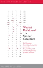 Wesley's Revision of The Shorter Catechism by John Wesley