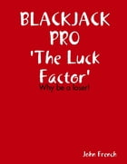 Blackjack Pro : The Luck Factor - Why Be a Loser by John French