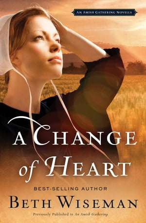 A Change of Heart: An Amish Gathering Novella by Beth Wiseman