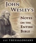 John Wesley's Notes on the Entire Bible-Book of 1st Thessalonians by John Wesley