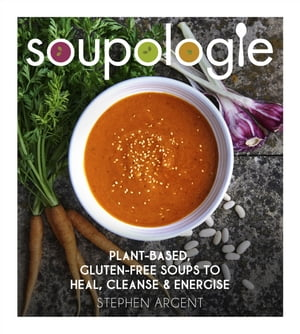 Soupologie Plant-based,  gluten-free soups to heal,  cleanse and energise