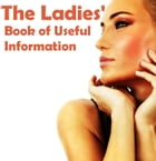 The Ladies Book of Useful Information (Illustrated) by Anonymous