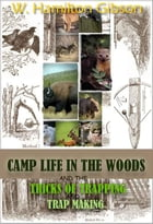 Camp Life in the Woods and the Tricks of Trapping and Trap Making: with 170 Illustrations (Illustrated) by William Hamilton Gibson
