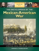 The Encyclopedia of the Mexican-American War: A Political, Social, and Military History [3 volumes]: A Political, Social, and Military History by Spencer C. Tucker