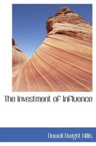 The Investment Of Influence by Newell Dwight Hillis